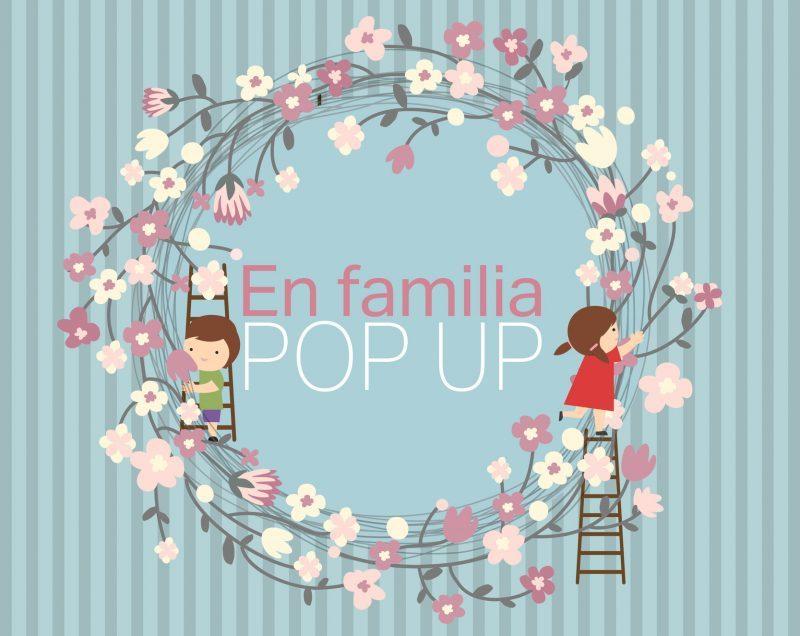LLEGA LA 1ª EDICIÓN DE EN FAMILIA POP UP