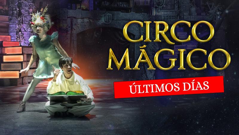 CIRCO MÁGICO ÚLTIMOS DÍAS HASTA EL 18 DE FEBRERO